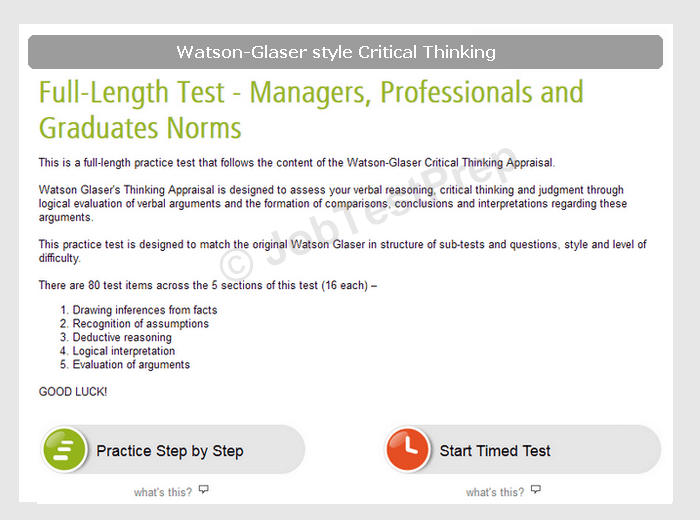 watson-glaser critical thinking appraisal test questions Watson glaser critical thinking appraisal: the w-gcta is the most widely-used critical reasoning test on the market, and the one candidates are most likely to encounter 2 gmat: the general management aptitude test (gmat) contains sections which require the use of critical reasoning ability.